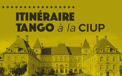 Itinéraire Tango à la CIUP